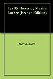 Les 95 Thèses de Martin Luther
