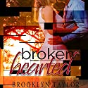 Brokenhearted Audiobook by Brooklyn Taylor Narrated by Joe Arden, Maxine Mitchell