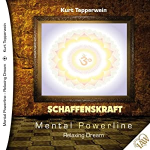 Schaffenskraft (Mental Powerline - Relaxing Dream) Hörbuch