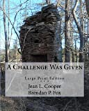 img - for A Challenge Was Given (Large Print): The Duels of John Mason McCarty and William Page McCarty book / textbook / text book