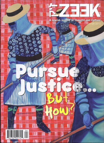 ZEEK - A Jewish Journal of Thought and Culture (Winter, 2010) Theme : PURSUE JUSTICE ... BUT HOW?