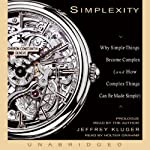 Simplexity: Why Simple Things Become Complex (and How Complex Things Can Be Made Simple) | Jeffrey Kluger