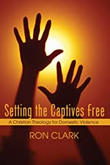 Setting the Captives Free: A Christian Theology for Domestic Violence Paperback