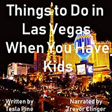 Fun Things to Do in Las Vegas When You Have Kids Audiobook by Tesla Pine Narrated by Trevor Clinger