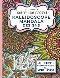 Color Like Crazy Kaleidoscope Mandala Designs Volume 3: An awesome coloring book designed to keep you stress free for hours. (Groovity Coloring Book Series)