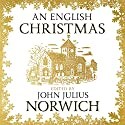 An English Christmas Audiobook by John Julius Norwich Narrated by John Julius Norwich, Luke Thompson, Nicky Diss, Sandra Duncan, Gareth Armstrong