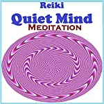 Reiki - Quiet the Mind Meditation | Peggy Judd,Sunny Oye
