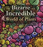 The Bizarre and Incredible World of Plants, Wolfgang Stuppy and Rob Kesseler, 1770851259