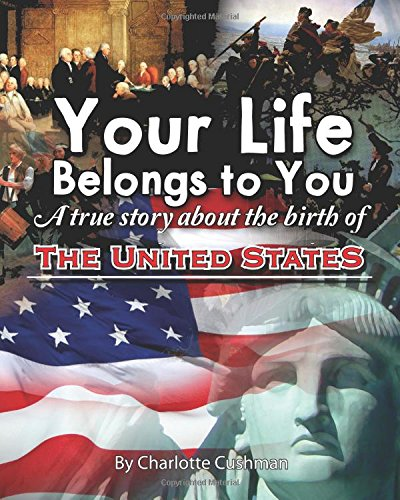 Your Life Belongs to You: A True Story About the Birth of the United States