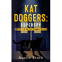 Kat Doggers: Superspy: Book 1 of the Kat Doggers Series