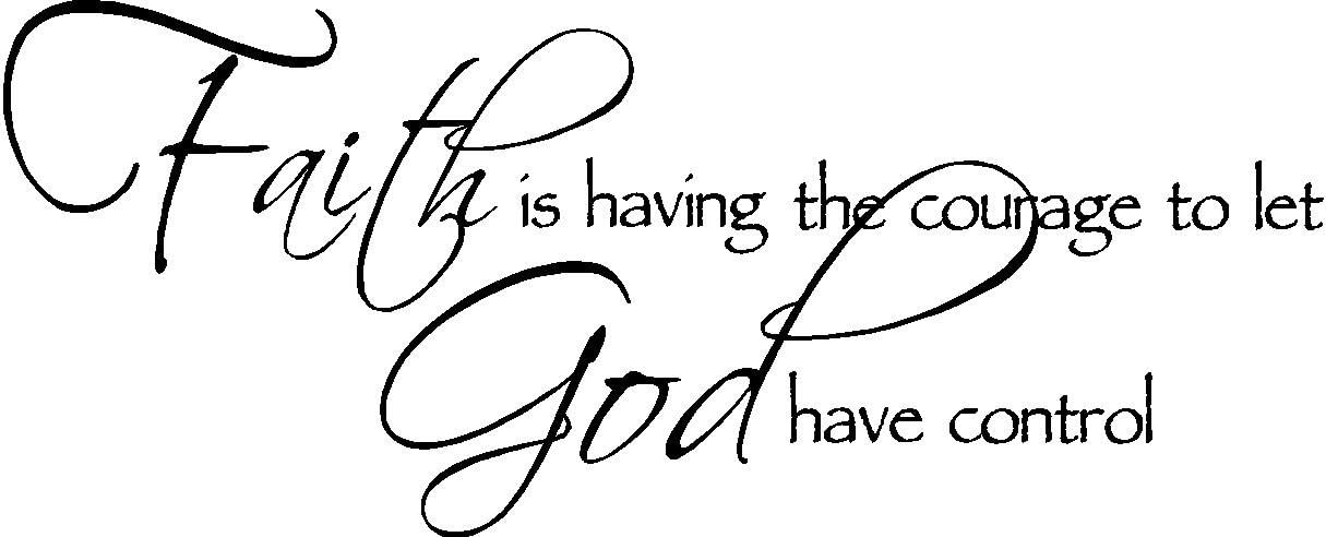 Faith is Having The Courage to let God Have Control Religious Vinyl Wall Decals Sayings Art Lettering