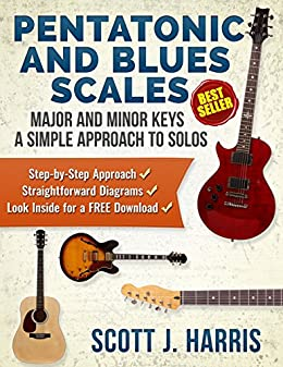 Guitar: Pentatonic & Blues Scales: Major and Minor Keys • A Simple Approach  to Solos • Step-by-Step Approach • Straightforward Diagrams •