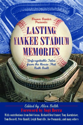 - Lasting Yankee Stadium Memories: Unforgettable Tales from the House That Ruth Built