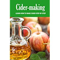 Cider-making: Learn How To Make Cider Step-By-Step: The Big Book of Cidermaking