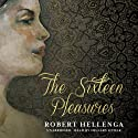 The Sixteen Pleasures Audiobook by Robert Hellenga Narrated by Hillary Huber