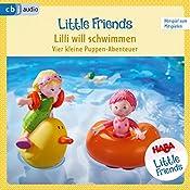 Lilli will schwimmen: Vier kleine Puppen-Abenteuer zum Hören und Mitspielen (HABA Little Friends 3) | Teresa Hochmuth, Rotraud Tannous