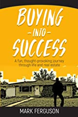 Buying Into Success: A fun, thought-provoking journey through life and real estate. Paperback
