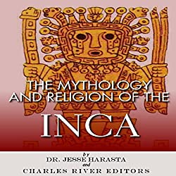 The Mythology and Religion of the Inca