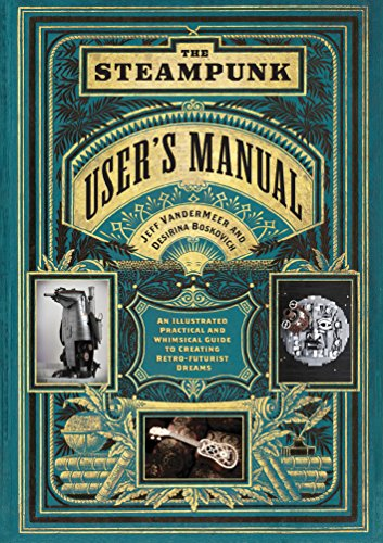The Steampunk User's Manual: An Illustrated Practical Guide