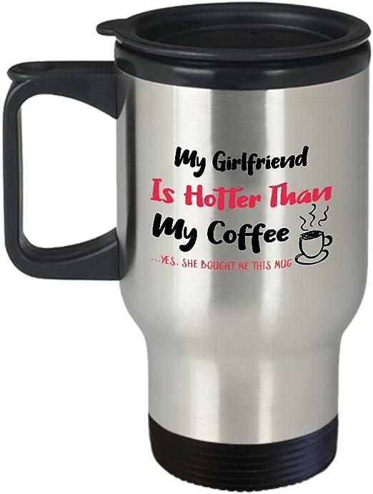 Amazon Com My Girlfriend Is Hotter Than My Coffee Mug Gift For