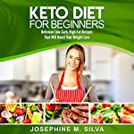Keto Diet for Beginners: Delicious Low-Carb, High-Fat Recipes That Will Boost Your Weight Loss   Josephine M. Silva