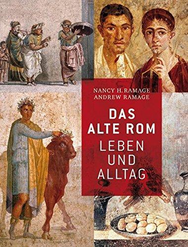 Das Alte Rom: Leben und Alltag