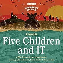 Five Children and It (BBC Children's Classics) Radio/TV Program Auteur(s) : E Nesbit Narrateur(s) : Terry Molloy, Julia McKenzie, Simon Carter