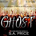 Giving Up the Ghost (13 Shades of Red) Audiobook by S. A. Price Narrated by Gregory Salinas