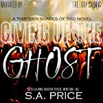Giving Up the Ghost (13 Shades of Red) | S. A. Price