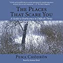 The Places That Scare You: A Guide to Fearlessness in Difficult Times Hörbuch von Pema Chödrön Gesprochen von: Joanna Rotte