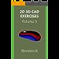 2D 3D CAD EXERCISES: Volume 3 - 100 CAD Exercises to make you a Proficient Designer.