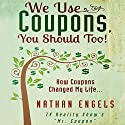 We Use Coupons, You Should Too!: How Couponing Saved My Life Audiobook by Nathan Engels Narrated by David Wayne Brock