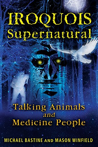 Iroquois Supernatural: Talking Animals and Medicine People [Michael Bastine - Mason Winfield] (Tapa Blanda)