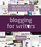 Blogging For Writers: How Authors & Writers Build Successful Blogs