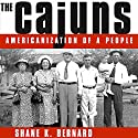 The Cajuns: Americanization of a People Audiobook by Shane K. Bernard Narrated by Chaz Allen