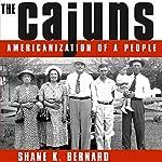 The Cajuns: Americanization of a People | Shane K. Bernard