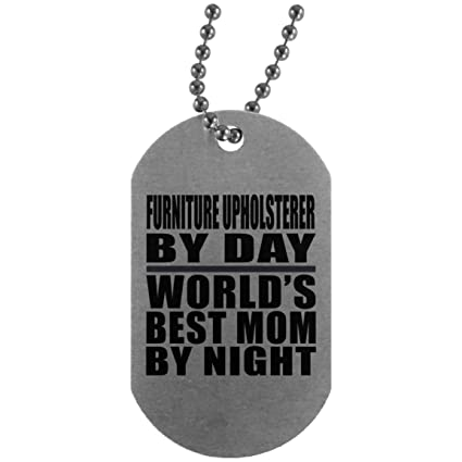 Designsify Mom Dog Tag, Furniture Upholsterer By Day Worldu0027s Best Mom By  Night   Military