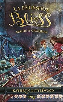 La pâtisserie Bliss, tome 3 : Magie à croquer par Littlewood