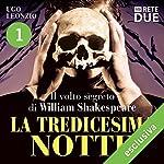 La tredicesima notte 1: Il volto segreto di William Shakespeare | Ugo Leonzio