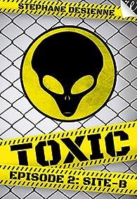 Toxic épisode 2: Site-B par Stéphane Desienne