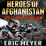 Heroes of Afghanistan: Spetsnaz Assassin | Eric Meyer