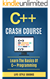 C++:  C++ CRASH COURSE – Beginner's Course To Learn The Basics Of C++ Programming In 24 Hours!: (c++, c++ for beginners, c, java, python, angularjs)