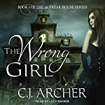 The Wrong Girl: 1st Freak House Series, Book 1 | C. J. Archer