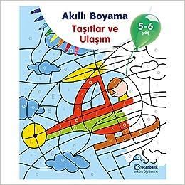 Akıllı Boyama Taşıtlar Ve Ulaşım 5 6 Yaş Kolektif Amazoncomtr