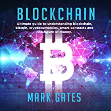 Blockchain: Ultimate guide to understanding blockchain, bitcoin, cryptocurrencies, smart contracts and the future of money. Audiobook by Mark Gates Narrated by Randal Schaffer