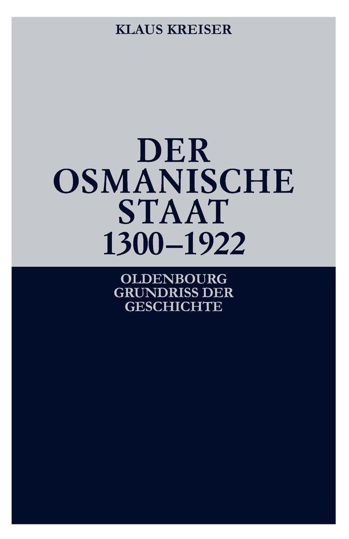 Der Osmanische Staat 1300-1922 (Oldenbourg Grundriss der Geschichte, Band 30)