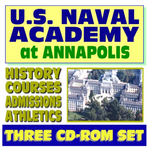 Download U.S. Naval Academy at Annapolis, a Complete Guide: History, Courses, Departments, Athletics, Admissions, Cadet Life, Weapons, Seamanship, Engineering (Three CD-ROM Set) PDF