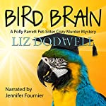 Bird Brain: A Polly Parrett Pet-Sitter Cozy Murder Mystery, Book 3 | Liz Dodwell