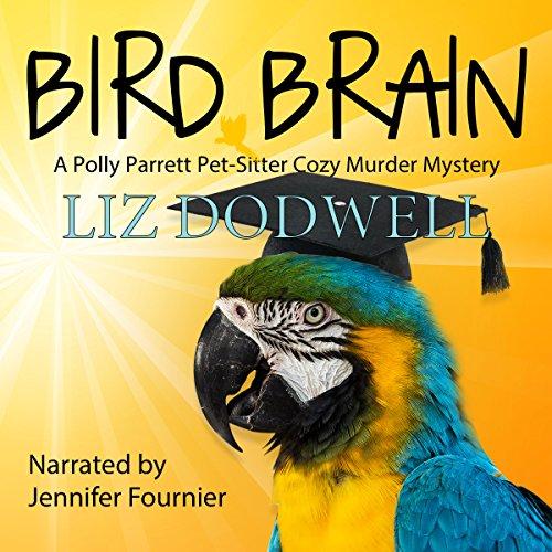 Bird Brain: A Polly Parrett Pet-Sitter Cozy Murder Mystery, Book 3 -
