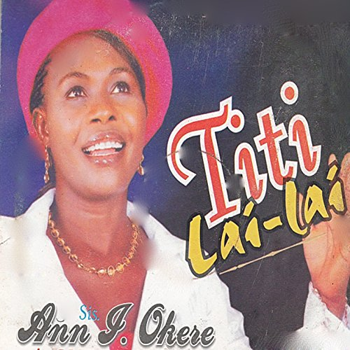 Lai Lai Lai Song Download: Titi Lai Lai By Sis Ann J. Okere On Amazon Music